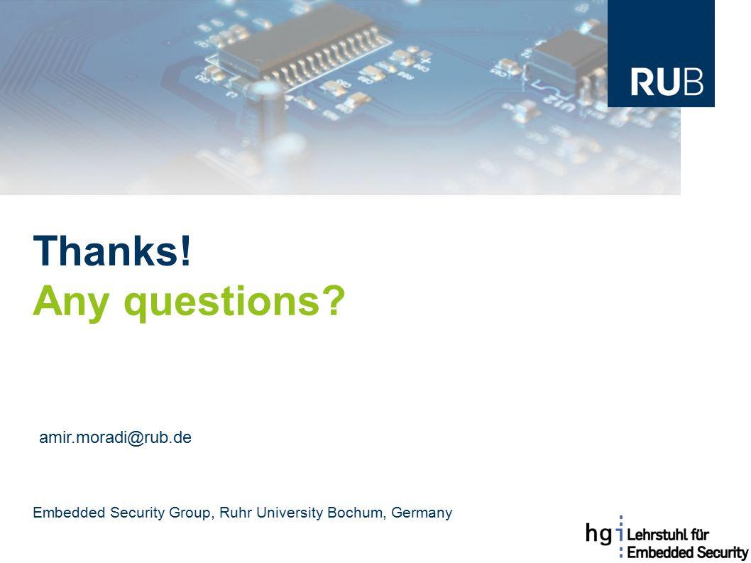 Thanks! Any questions? Embedded Security Group, Ruhr University Bochum, Germany amir.moradi@rub.de