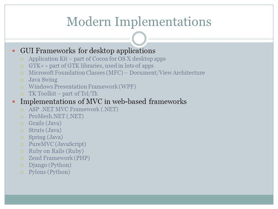 Modern Implementations GUI Frameworks for desktop applications  Application Kit – part of Cocoa for OS X desktop apps  GTK+ - part of GTK libraries,