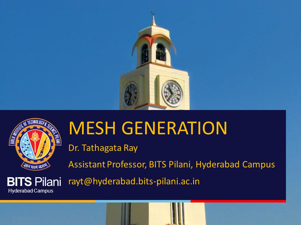 BITS Pilani, Hyderabad Campus Introduction to Meshes The Mesh Generation is the discretization of a given domain into simpler elements such as triangles or quadrilaterals (2D) and tetrahedra or hexahedra (3D).