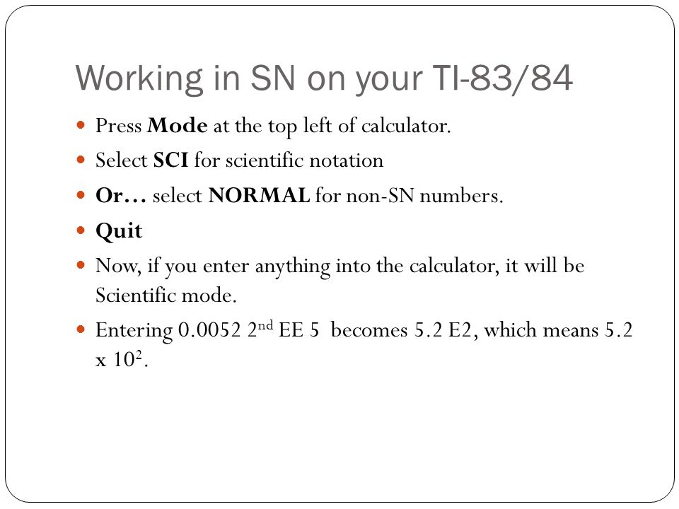 Working in SN on your TI-83/84 Press Mode at the top left of calculator.