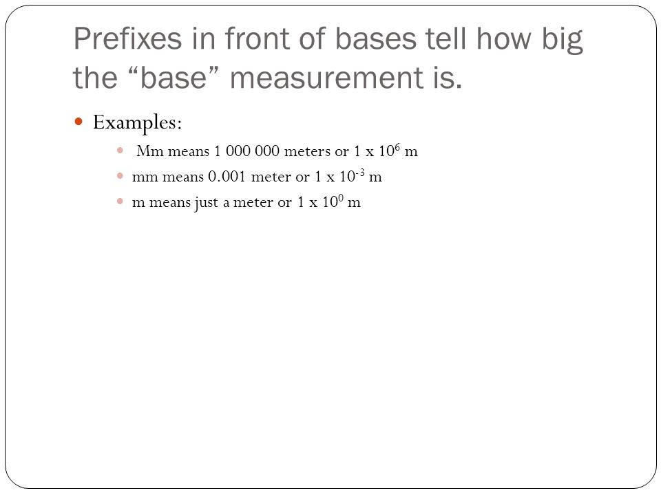 Prefixes in front of bases tell how big the base measurement is.