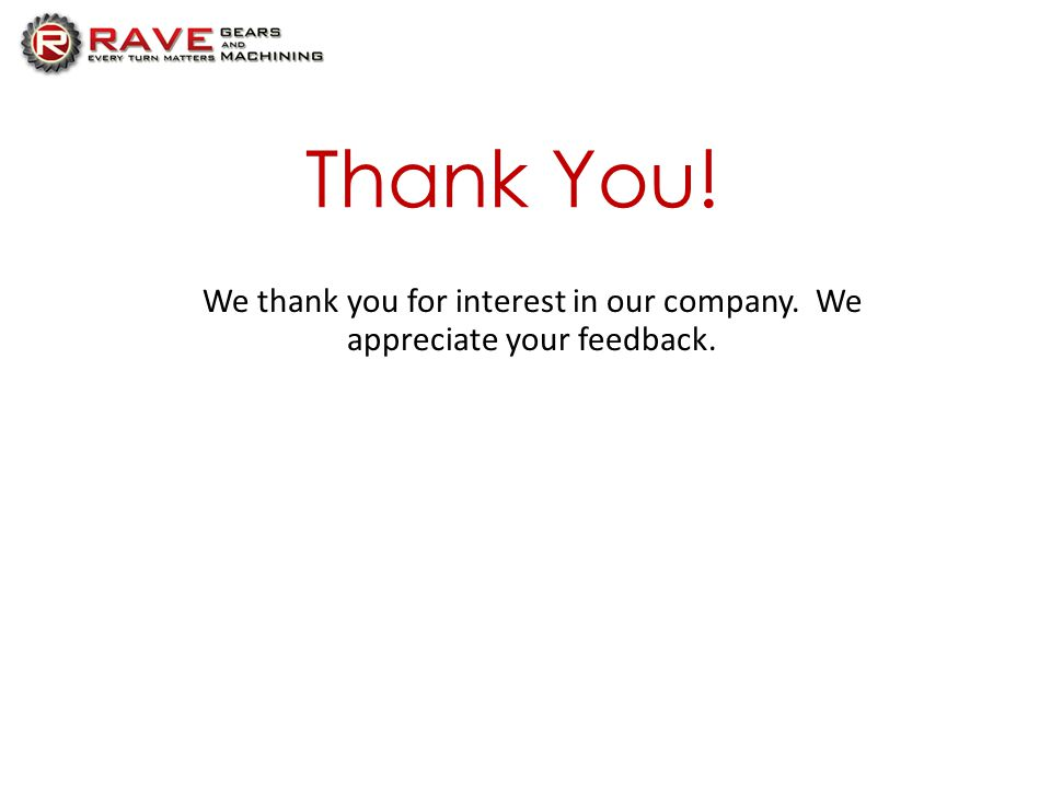 Thank You! We thank you for interest in our company. We appreciate your feedback.