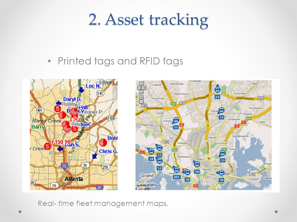 2. Asset tracking Printed tags and RFID tags Real- time fleet management maps.