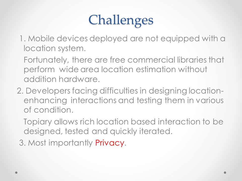 Challenges 1.Mobile devices deployed are not equipped with a location system.