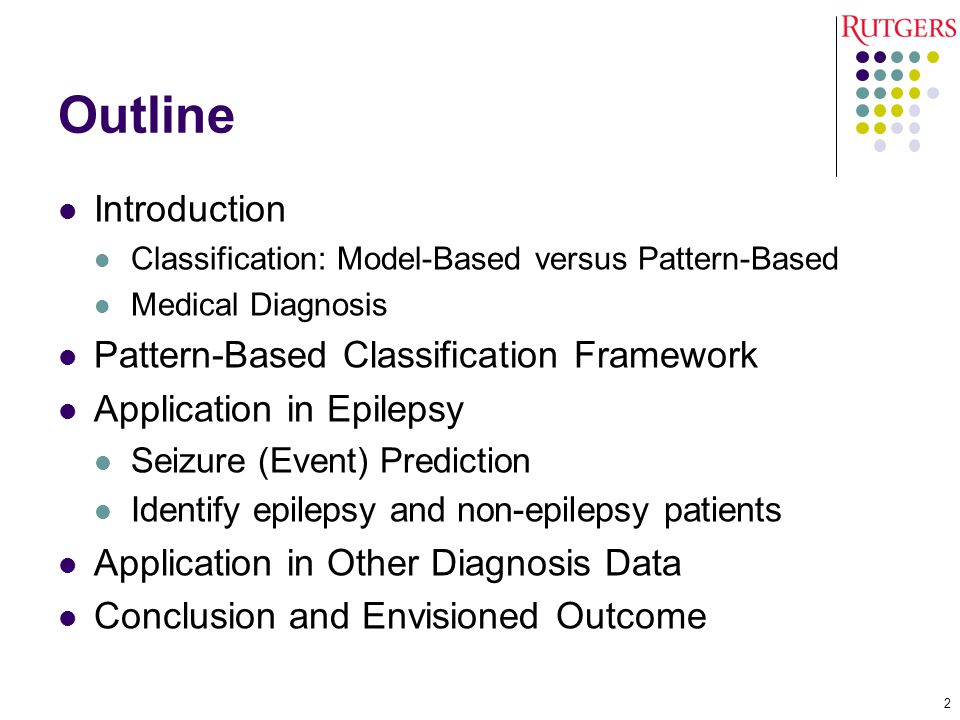 Outline Introduction Classification: Model-Based versus Pattern-Based Medical Diagnosis Pattern-Based Classification Framework Application in Epilepsy Seizure (Event) Prediction Identify epilepsy and non-epilepsy patients Application in Other Diagnosis Data Conclusion and Envisioned Outcome 2