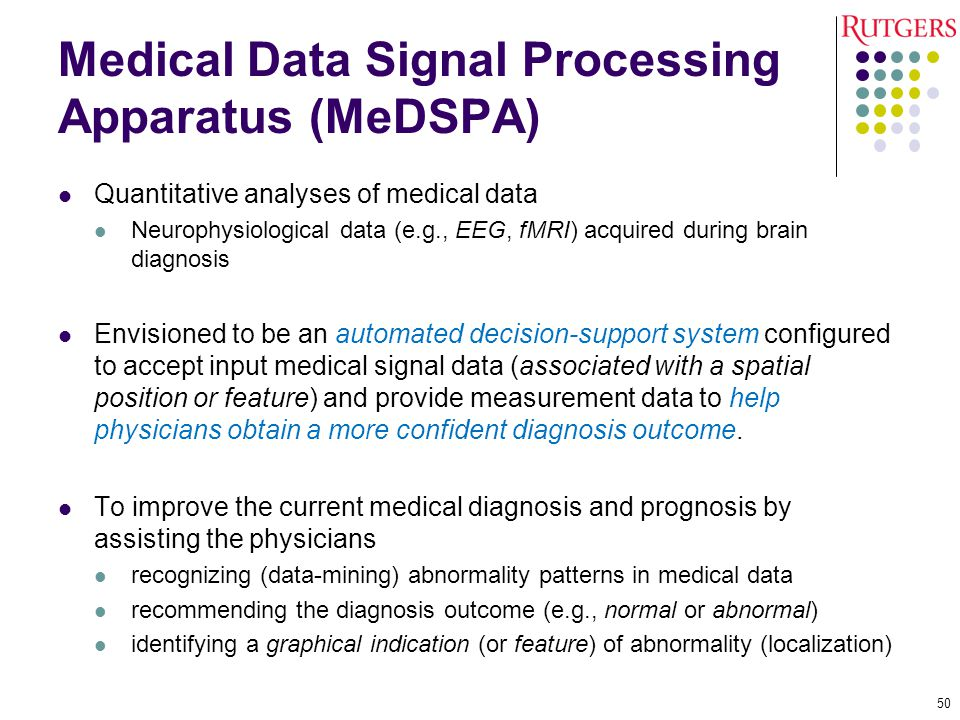 Medical Data Signal Processing Apparatus (MeDSPA) Quantitative analyses of medical data Neurophysiological data (e.g., EEG, fMRI) acquired during brai