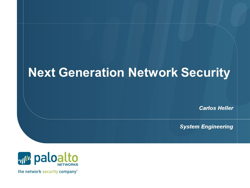 Next Generation Network Security Carlos Heller System Engineering