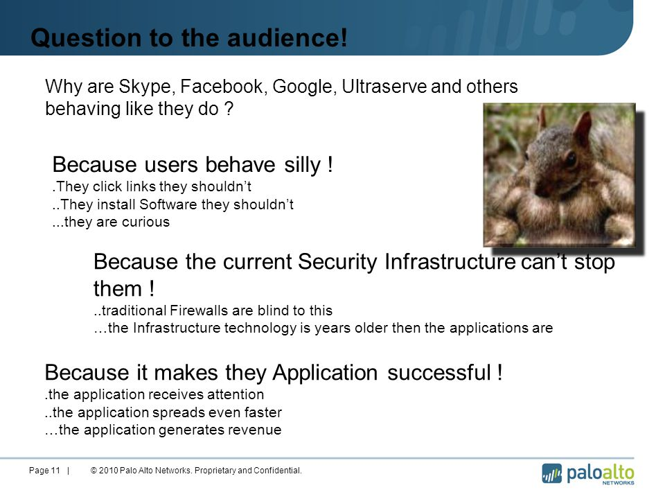 Question to the audience. © 2010 Palo Alto Networks.