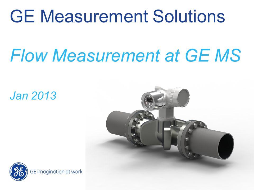 GE Measurement Solutions Flow Measurement at GE MS Jan 2013
