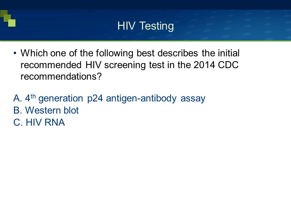 HIV Testing Which one of the following best describes the initial recommended HIV screening test in the 2014 CDC recommendations? A. 4 th generation p