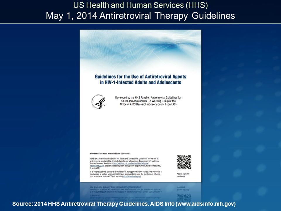 Source: 2014 HHS Antiretroviral Therapy Guidelines. AIDS Info (www.aidsinfo.nih.gov) US Health and Human Services (HHS) May 1, 2014 Antiretroviral The