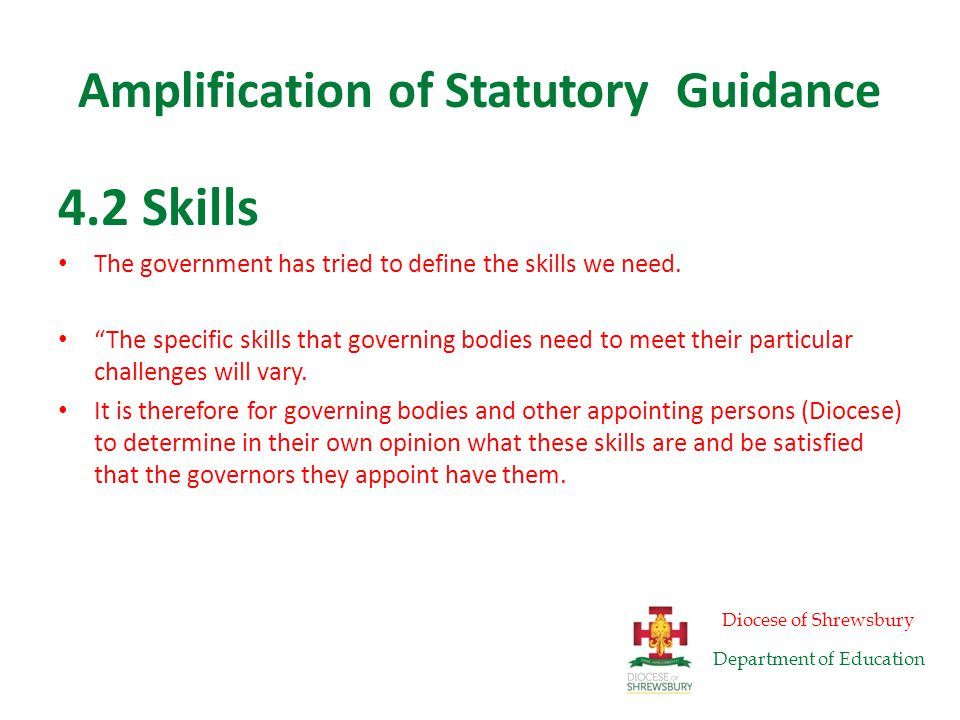 Amplification of Statutory Guidance Experience has shown, however, that all governors need: a strong commitment to the role, the inquisitiveness to question and analyse, and the willingness to learn.