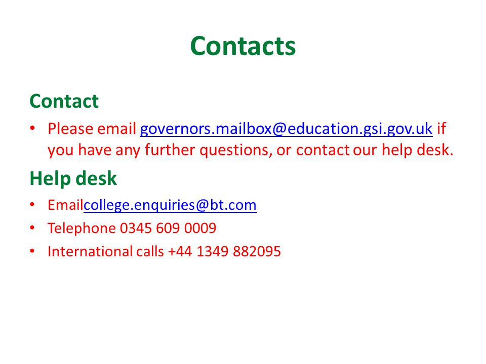 Contacts Contact Please email governors.mailbox@education.gsi.gov.uk if you have any further questions, or contact our help desk.governors.mailbox@edu