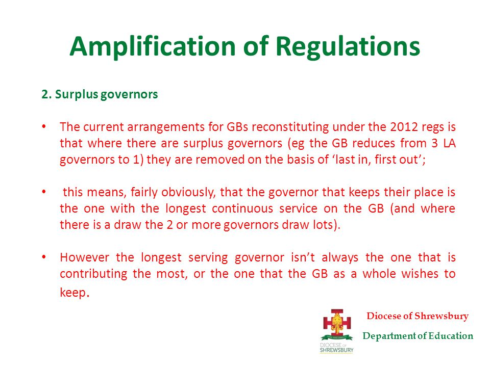 Amplification of Regulations The proposal is that the regs will be amended so that the governors who keep their positions will be those governors with the most relevant skills to contribute to the effective governance and success of the school .
