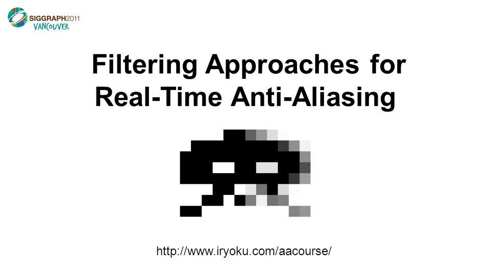 Filtering Approaches for Real-Time Anti-Aliasing Jimenez's MLAA & SMAA: Subpixel Morphological Anti- Aliasing Jorge Jimenez Universidad de Zaragoza jorge@iryoku.com