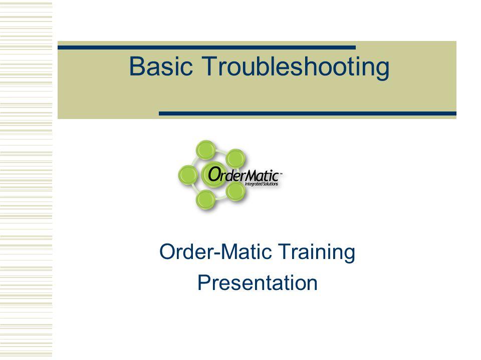 Basic Troubleshooting Order-Matic Training Presentation