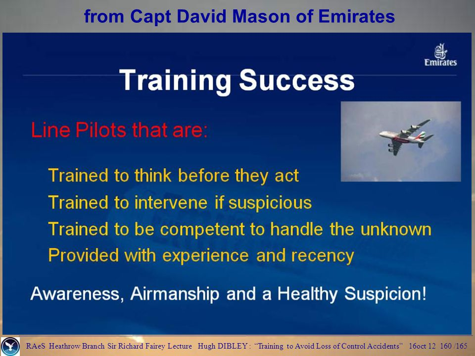 RAeS Heathrow Branch Sir Richard Fairey Lecture Hugh DIBLEY : Training to Avoid Loss of Control Accidents 16oct 12 160 /165 from Capt David Mason of Emirates