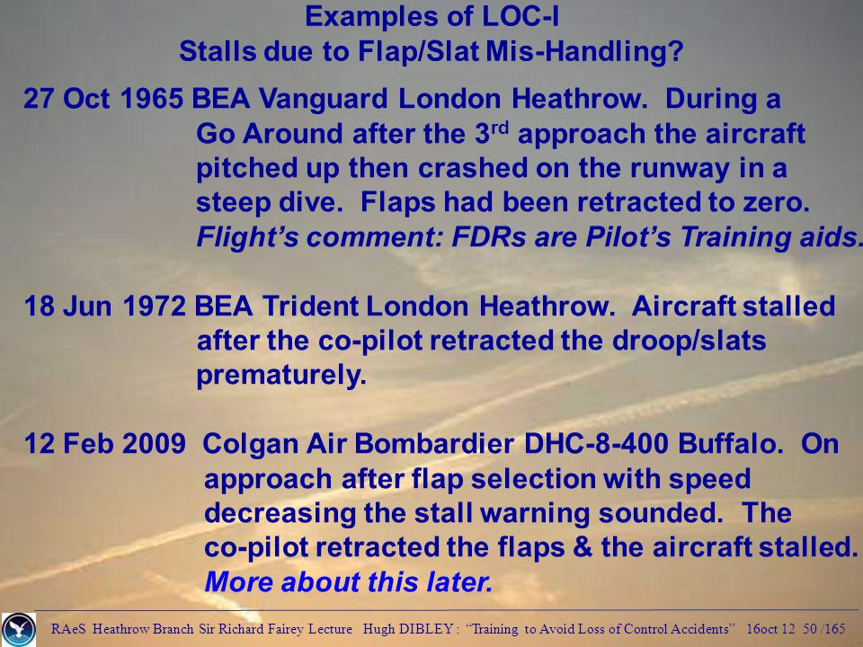 RAeS Heathrow Branch Sir Richard Fairey Lecture Hugh DIBLEY : Training to Avoid Loss of Control Accidents 16oct 12 50 /165 Examples of LOC-I Stalls due to Flap/Slat Mis-Handling.