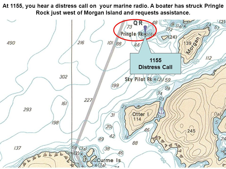 At 1155, you hear a distress call on your marine radio.