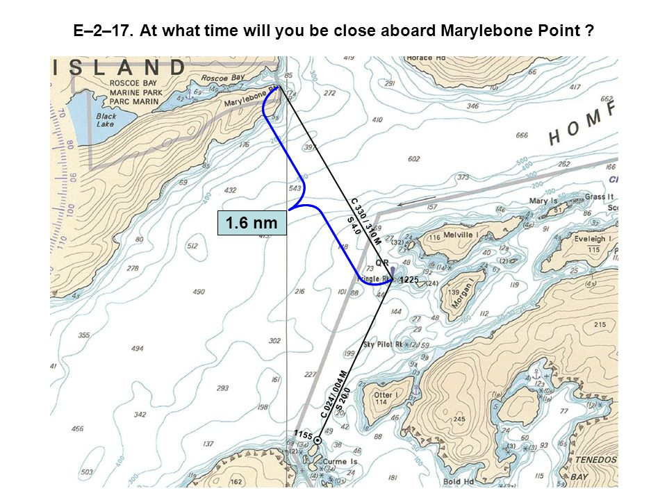 C 024 / 004 M S 20.0 1155 1225 C 330 / 310 M E–2–17.At what time will you be close aboard Marylebone Point .