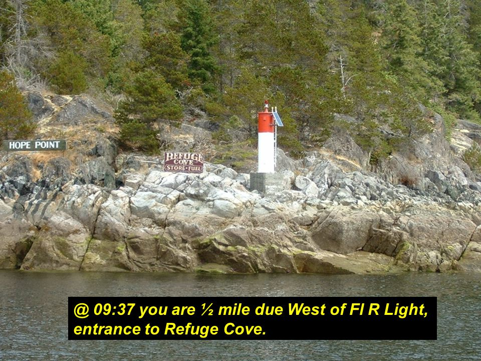 @ 09:37 you are ½ mile due West of Fl R Light, entrance to Refuge Cove.