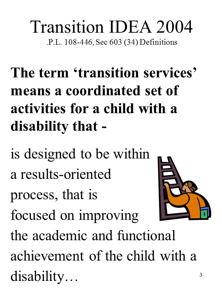 4 THE COORDINATED SET OF ACTIVITIES MUST: A) facilitate the child's movement from school to post- school activities, including post- secondary education, vocational education, integrated employment (including supported employment), continuing and adult education, adult services, and independent living;