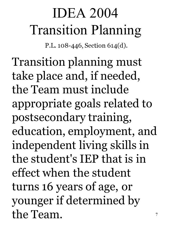 7 IDEA 2004 Transition Planning P.L. 108-446, Section 614(d).