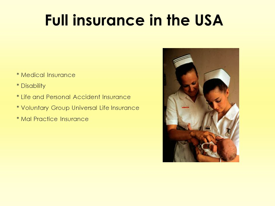 Full insurance in the USA * Medical Insurance * Disability * Life and Personal Accident Insurance * Voluntary Group Universal Life Insurance * Mal Pra