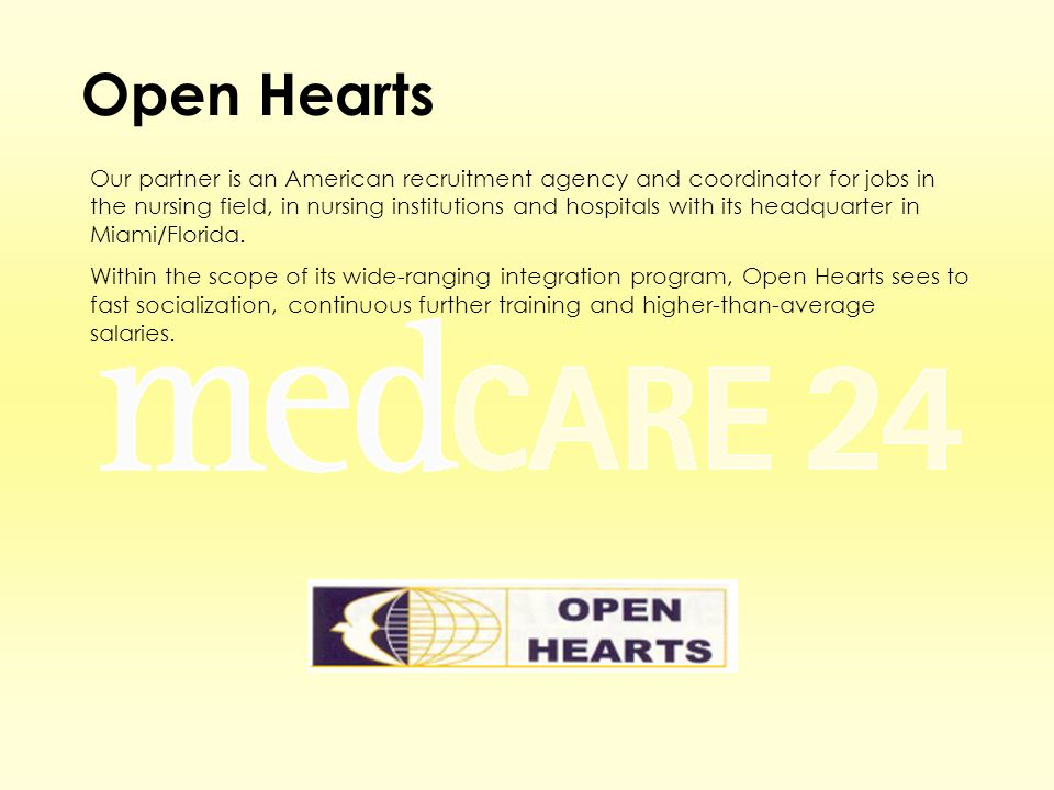 Open Hearts Our partner is an American recruitment agency and coordinator for jobs in the nursing field, in nursing institutions and hospitals with its headquarter in Miami/Florida.