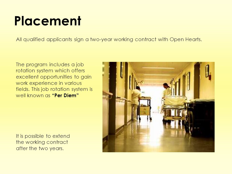 Placement All qualified applicants sign a two-year working contract with Open Hearts. The program includes a job rotation system which offers excellen