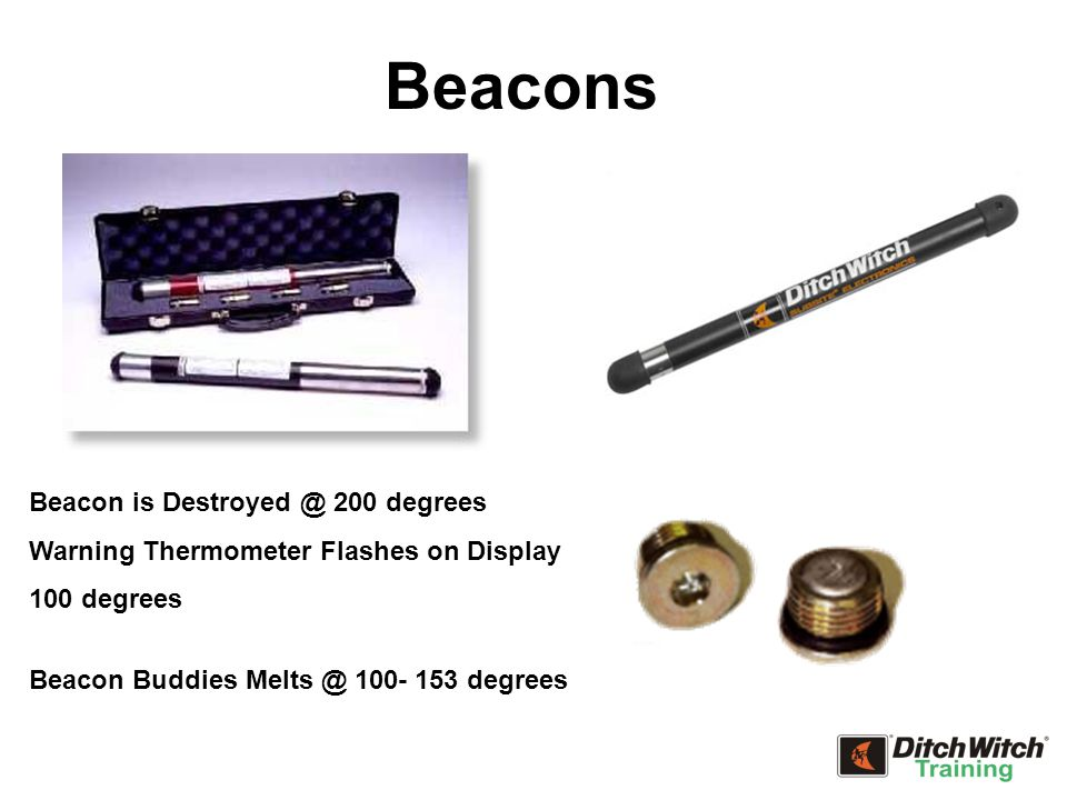 Beacons Beacon is Destroyed @ 200 degrees Warning Thermometer Flashes on Display 100 degrees Beacon Buddies Melts @ 100- 153 degrees