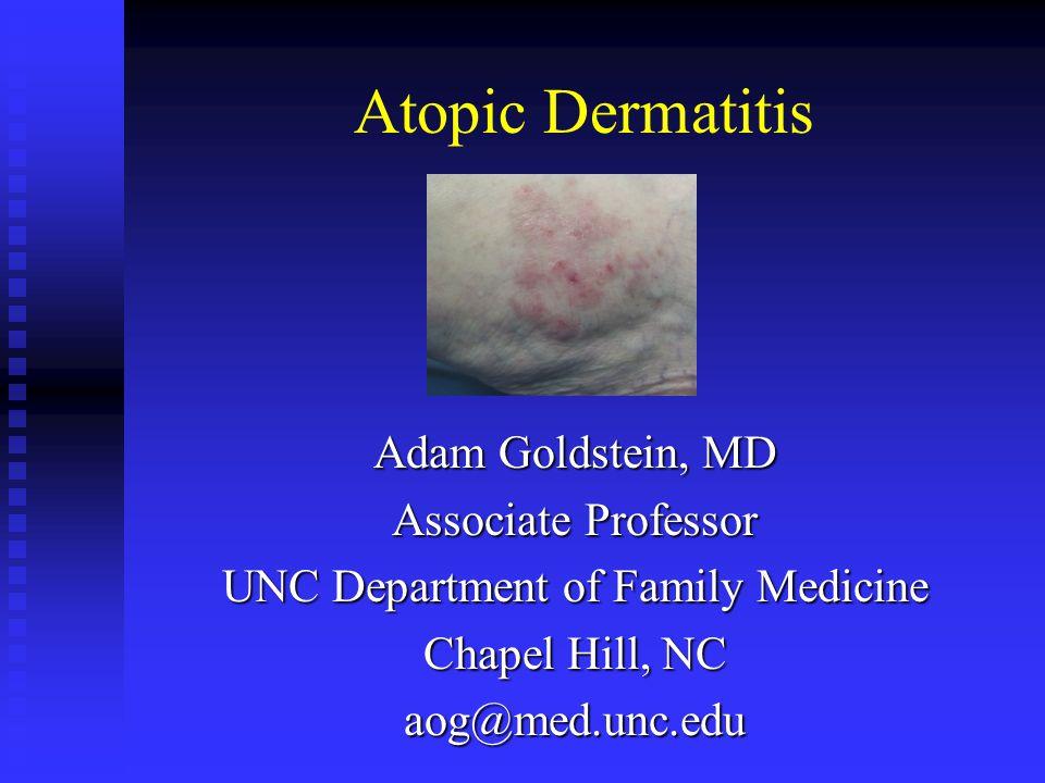 Atopic Dermatitis Adam Goldstein, MD Associate Professor UNC Department of Family Medicine Chapel Hill, NC aog@med.unc.edu
