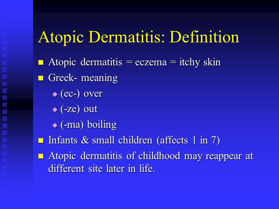 Atopic Dermatitis: Definition Atopic dermatitis = eczema = itchy skin Atopic dermatitis = eczema = itchy skin Greek- meaning Greek- meaning  (ec-) ov
