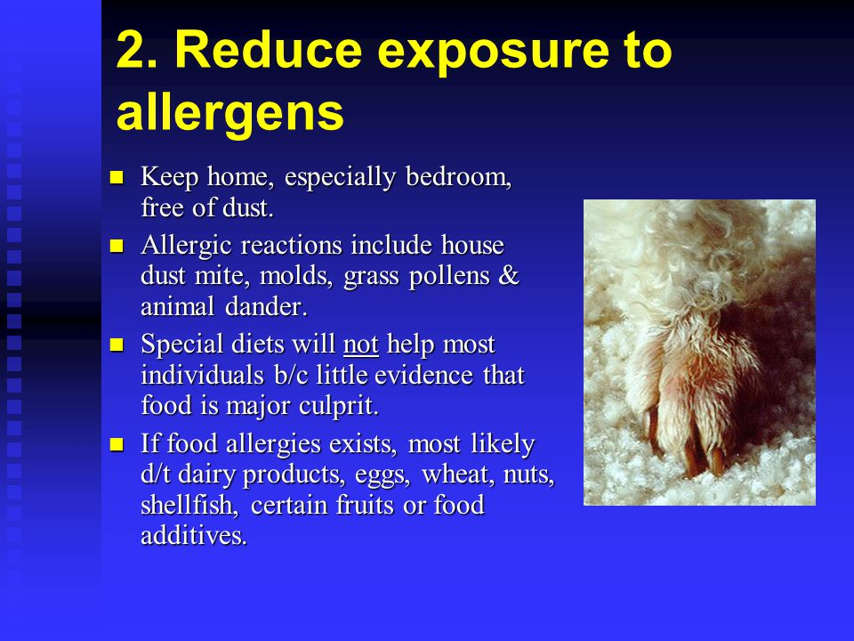 2. Reduce exposure to allergens Keep home, especially bedroom, free of dust. Keep home, especially bedroom, free of dust. Allergic reactions include h