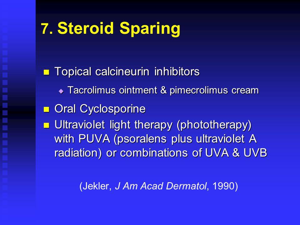 7. Steroid Sparing Topical calcineurin inhibitors Topical calcineurin inhibitors  Tacrolimus ointment & pimecrolimus cream Oral Cyclosporine Oral Cyc