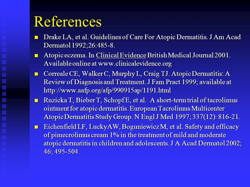 References Drake LA, et al. Guidelines of Care For Atopic Dermatitis. J Am Acad Dermatol 1992;26:485-8. Drake LA, et al. Guidelines of Care For Atopic