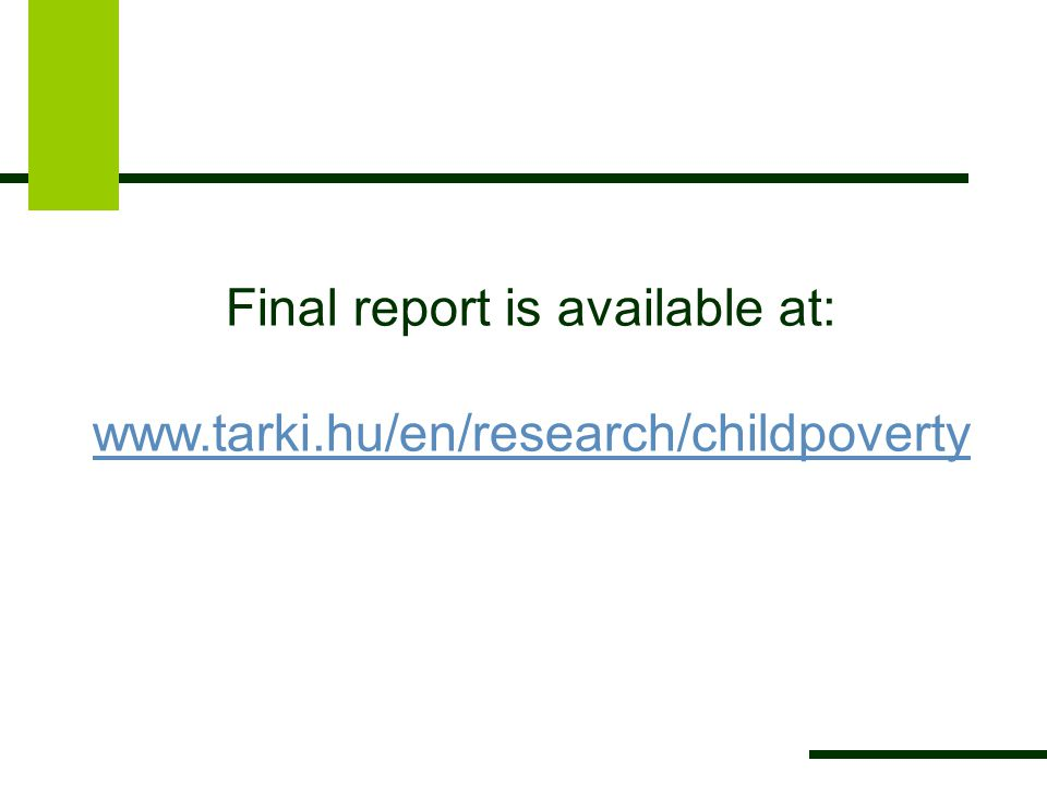Final report is available at: www.tarki.hu/en/research/childpoverty