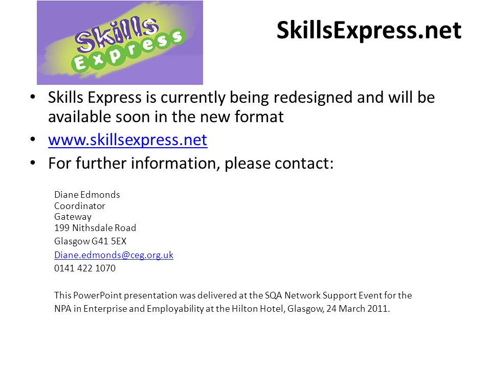SkillsExpress.net Skills Express is currently being redesigned and will be available soon in the new format www.skillsexpress.net For further informat