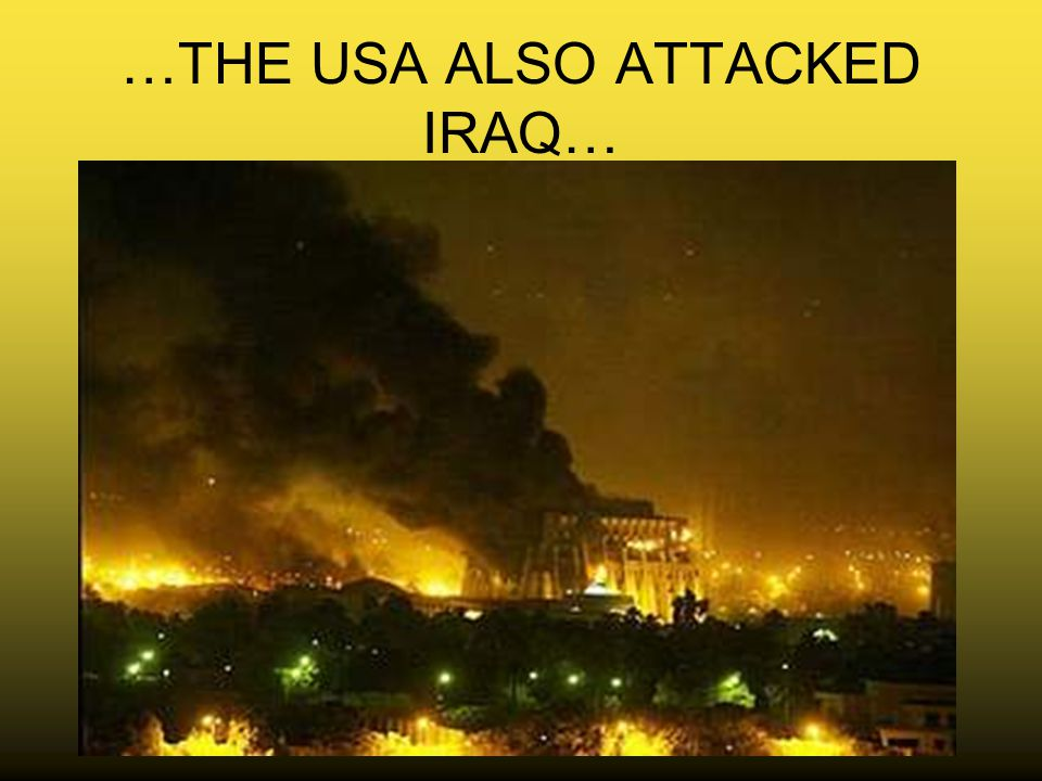 …THE USA ALSO ATTACKED IRAQ…