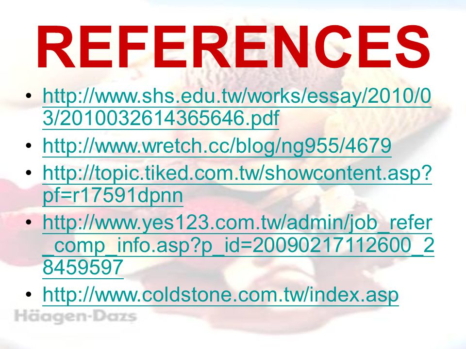 REFERENCES http://www.shs.edu.tw/works/essay/2010/0 3/2010032614365646.pdfhttp://www.shs.edu.tw/works/essay/2010/0 3/2010032614365646.pdf http://www.wretch.cc/blog/ng955/4679 http://topic.tiked.com.tw/showcontent.asp.