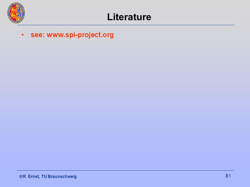  R. Ernst, TU Braunschweig 81 Literature see: www.spi-project.org