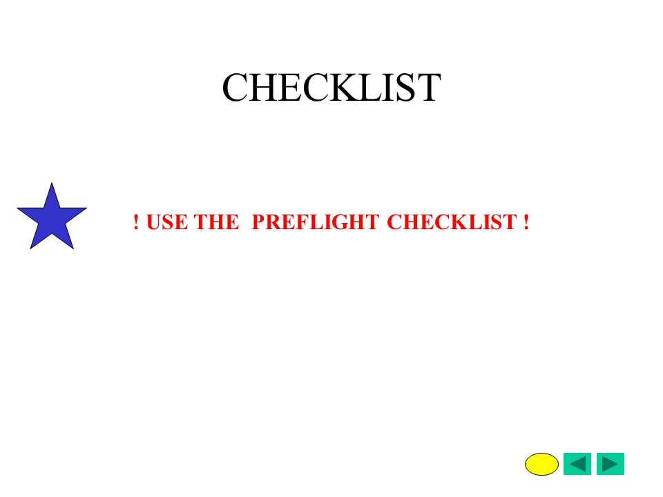 CHECKLIST ! USE THE PREFLIGHT CHECKLIST !