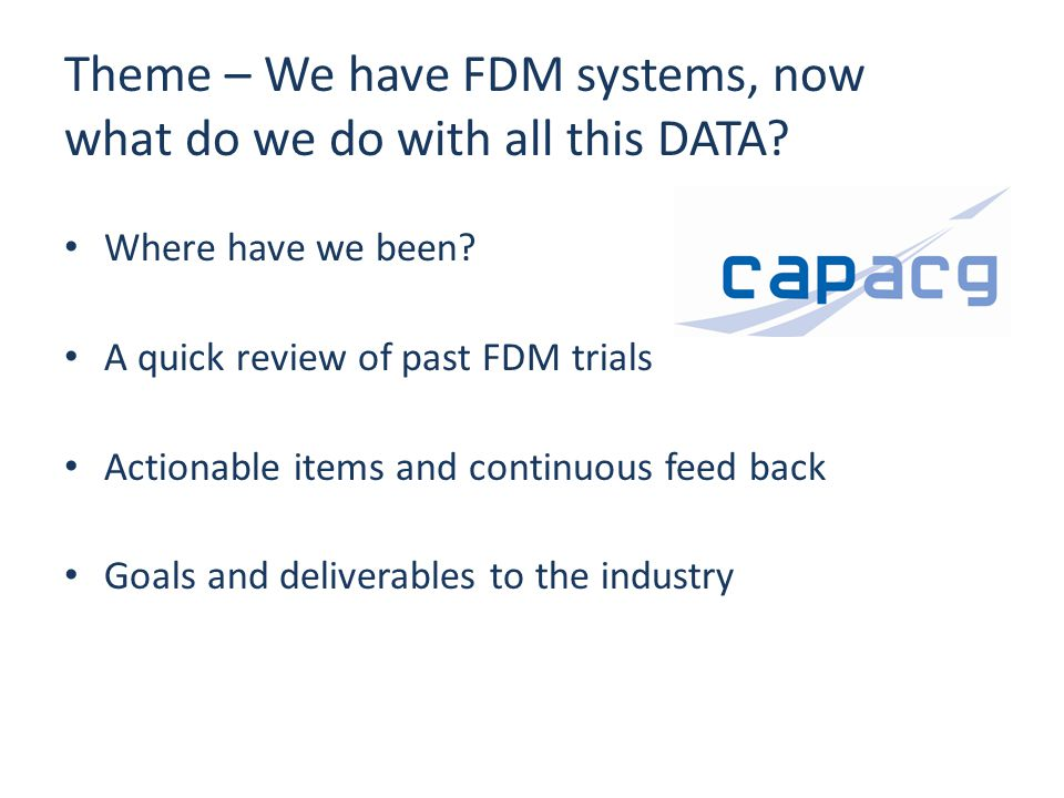 Theme – We have FDM systems, now what do we do with all this DATA? Where have we been? A quick review of past FDM trials Actionable items and continuo