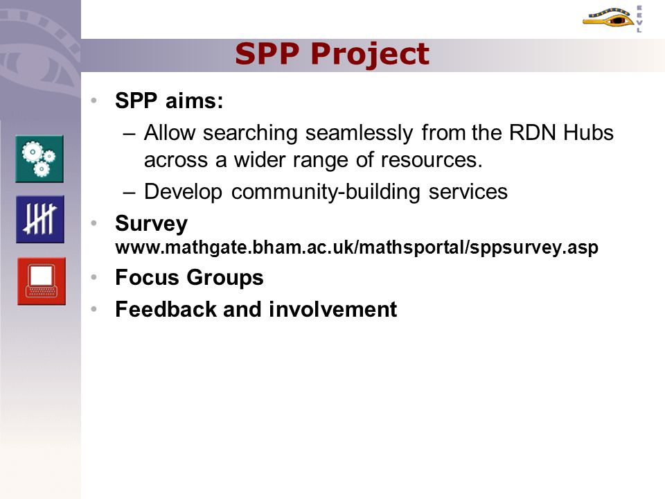 SPP Project SPP aims: –Allow searching seamlessly from the RDN Hubs across a wider range of resources.