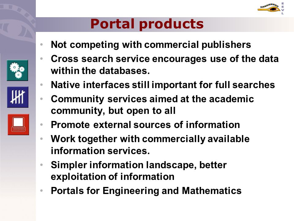 Portal products Not competing with commercial publishers Cross search service encourages use of the data within the databases.