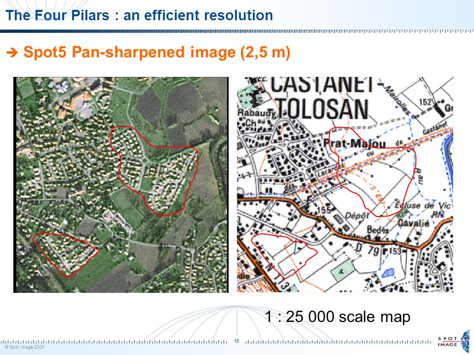 © Spot Image 2006 15 The Four Pilars : an efficient resolution  Spot5 Pan-sharpened image (2,5 m) 1 : 25 000 scale map