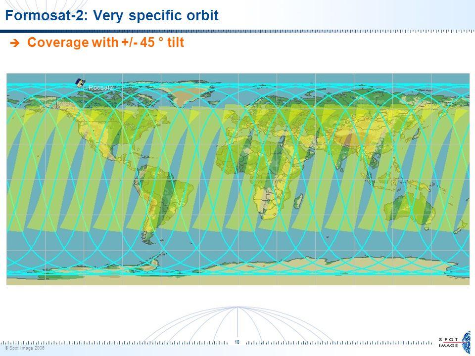 © Spot Image 2006 18 Formosat-2: Very specific orbit  Coverage with +/- 45 ° tilt