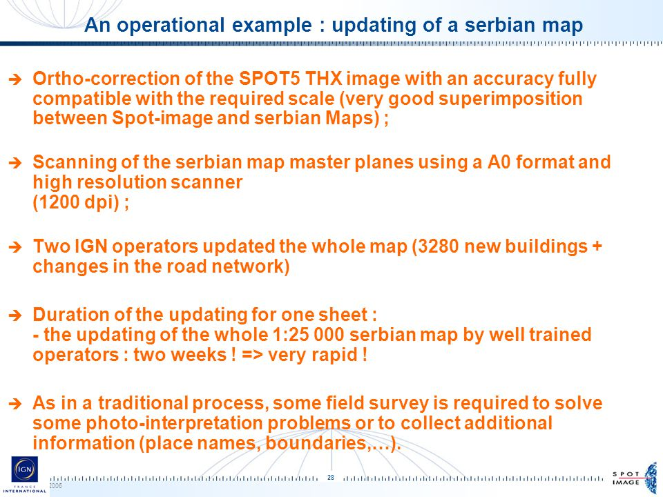 © Spot Image 2006 28 An operational example : updating of a serbian map  Ortho-correction of the SPOT5 THX image with an accuracy fully compatible wi