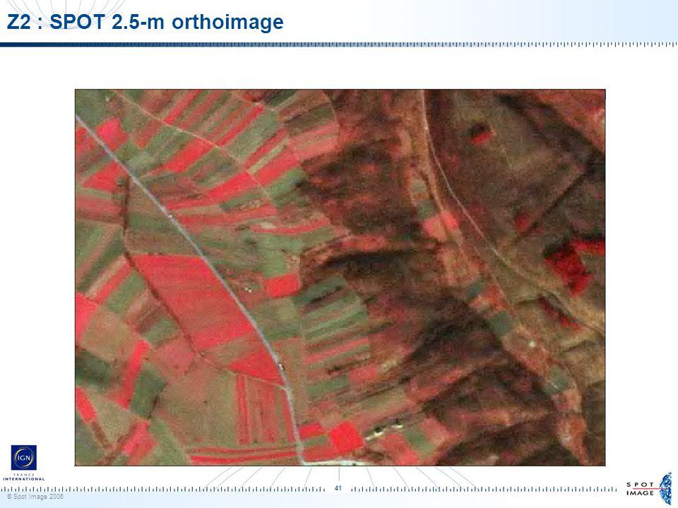 © Spot Image 2006 41 Z2 : SPOT 2.5-m orthoimage