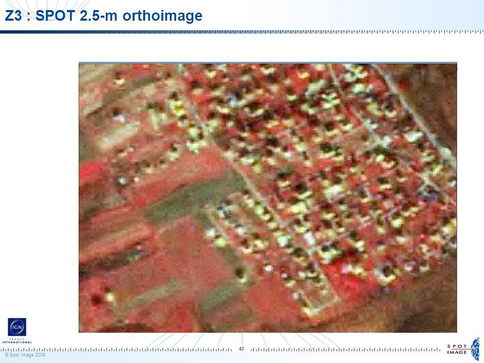 © Spot Image 2006 43 Z3 : SPOT 2.5-m orthoimage